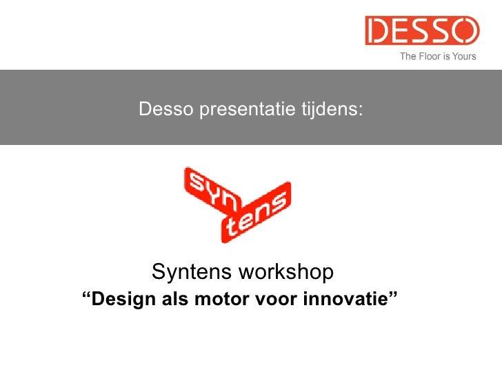 """Desso presentatie tijdens: Syntens workshop """" Design als motor voor innovatie"""""""