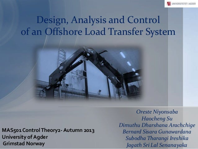 Design, Analysis and Control of an Offshore Load Transfer System  MAS501 Control Theory2- Autumn 2013 University of Agder ...