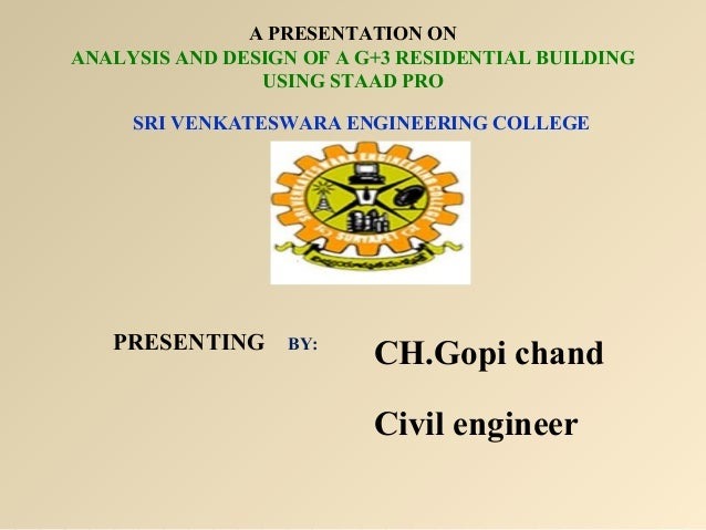 A PRESENTATION ON ANALYSIS AND DESIGN OF A G+3 RESIDENTIAL BUILDING USING STAAD PRO SRI VENKATESWARA ENGINEERING COLLEGE  ...
