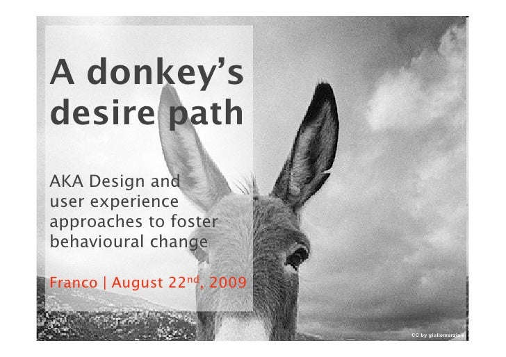 A donkey's desire path AKA Design and user experience approaches to foster behavioural change  Franco | August 22nd, 2009 ...