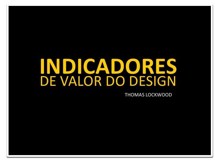 INDICADORES<br />DE VALOR DO DESIGN<br />THOMAS LOCKWOOD<br />