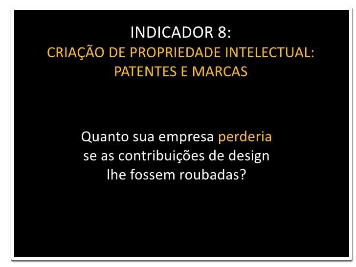 INDICADOR 8: <br />CRIAÇÃO DE PROPRIEDADE INTELECTUAL:<br />PATENTES E MARCAS<br />Quanto sua empresa perderia <br />se as...