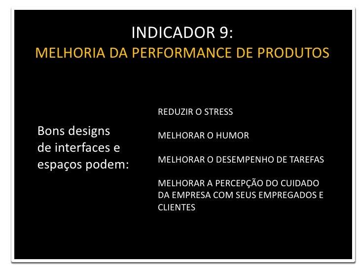 INDICADOR 9: <br />MELHORIA DA PERFORMANCE DE PRODUTOS<br />REDUZIR O STRESS<br />MELHORAR O HUMOR<br />MELHORAR O DESEMPE...