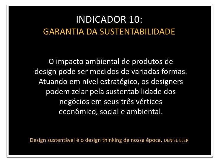 INDICADOR 10: <br />GARANTIA DA SUSTENTABILIDADE<br />O impacto ambiental de produtos de <br />design pode ser medidos de ...