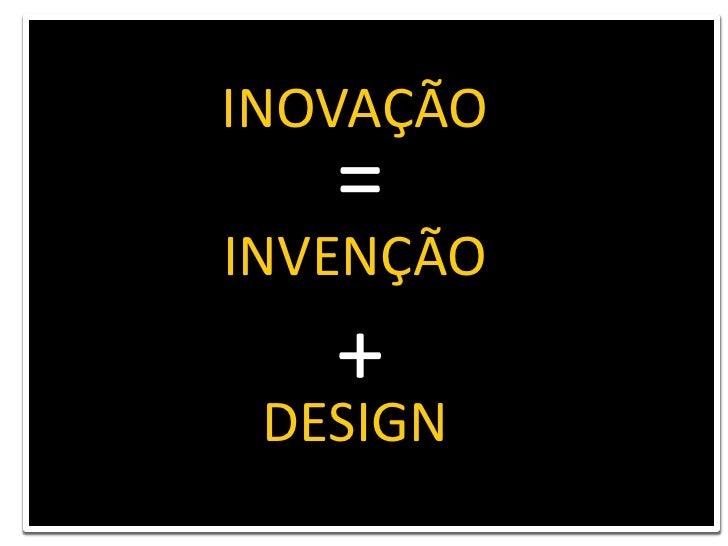 INOVAÇÃO<br />=<br />INVENÇÃO<br />+<br />DESIGN<br />