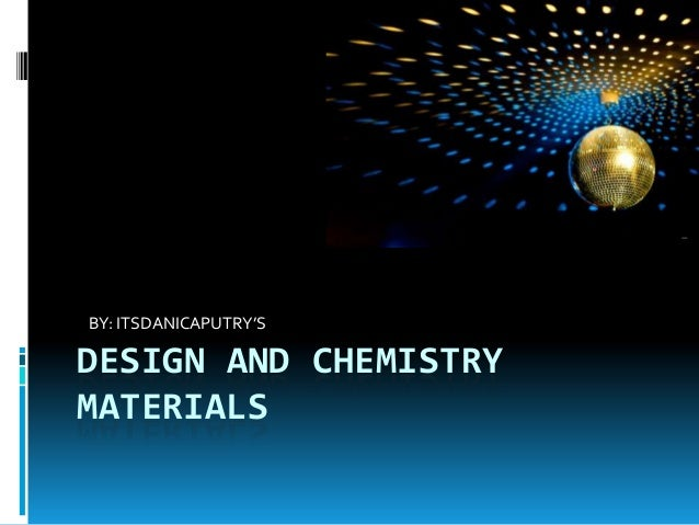 DESIGN AND CHEMISTRY MATERIALS BY: ITSDANICAPUTRY'S