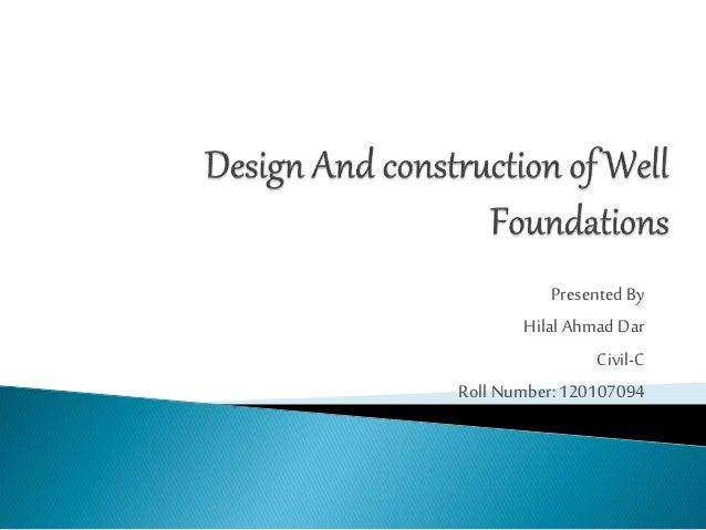 Presented By  Hilal Ahmad Dar  Civil-C  Roll Number: 120107094