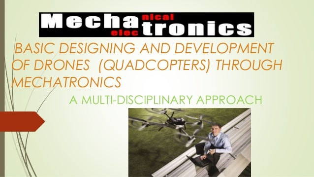 Basic Design and development of drones through mechatronics