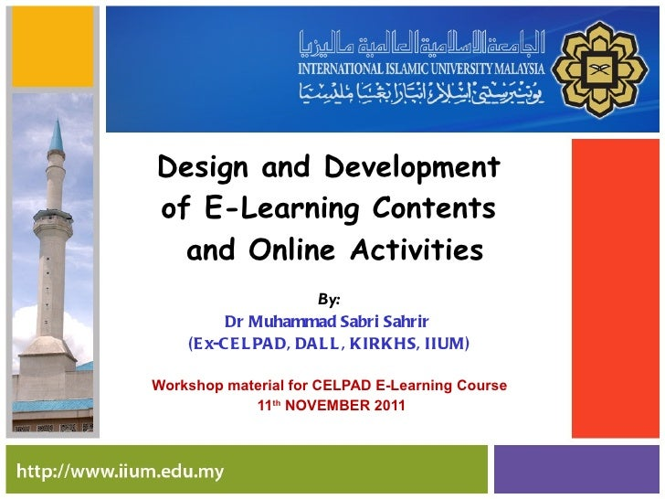 Design and Development  of E-Learning Contents  and Online Activities By: Dr Muhammad Sabri Sahrir  (Ex-CELPAD, DALL, KIRK...