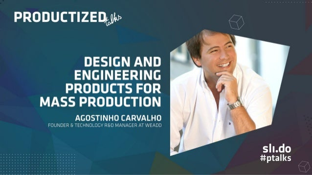 Design and Engineering Products for Mass Production