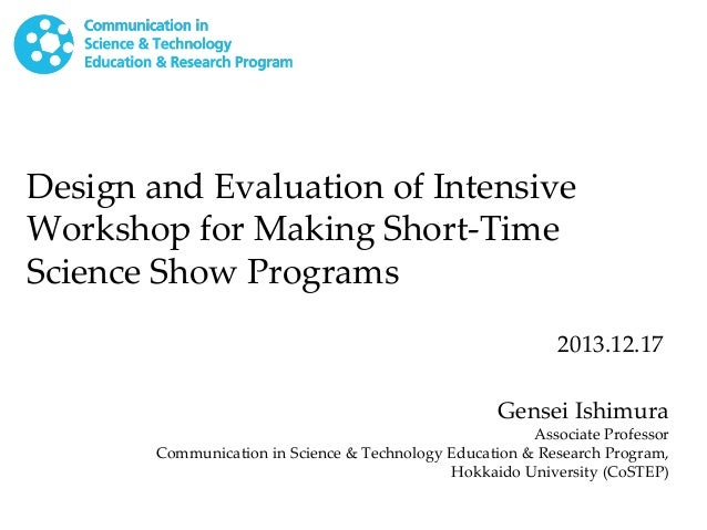 Design and Evaluation of Intensive Workshop for Making Short-Time Science Show Programs 2013.12.17 Gensei Ishimura  Associ...