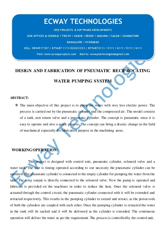 DESIGN AND FABRICATION OF PNEUMATIC RECIPROCATING WATER PUMPING SYSTEM ABSTRACT:  The main objective of this project is t...