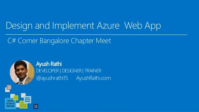 Design and Implement Azure Web App C# Corner Bangalore Chapter Meet Ayush Rathi DEVELOPER | DESIGNER | TRAINER @ayushrathi...