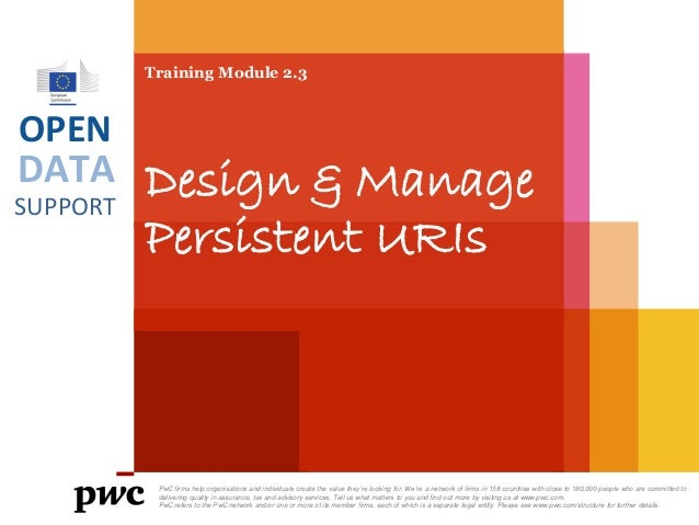 DATA SUPPORT OPEN Training Module 2.3 Design & Manage Persistent URIs PwC firms help organisations and individuals create ...