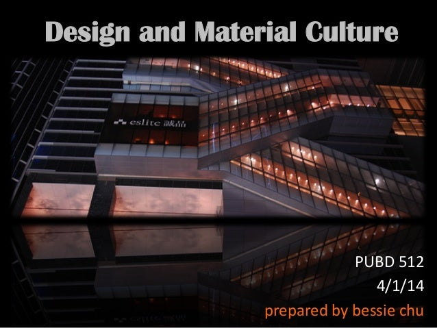 Design and Material Culture PUBD  512     4/1/14   prepared  by  bessie  chu