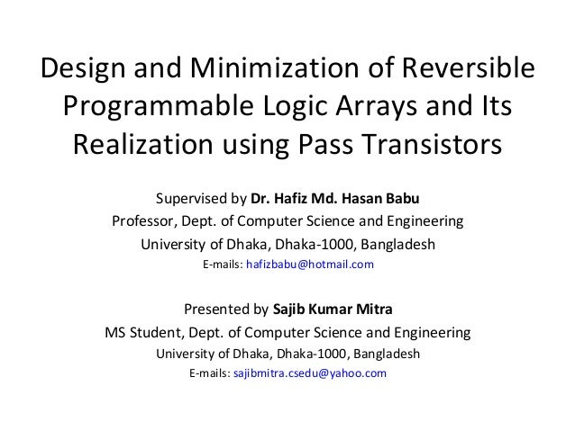 Design and Minimization of Reversible Programmable Logic Arrays and Its Realization using Pass Transistors Supervised by D...