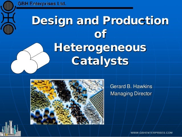 Design and Production of Heterogeneous Catalysts Gerard B. Hawkins Managing Director