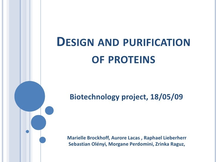DESIGN AND PURIFICATION            OF PROTEINS     Biotechnology project, 18/05/09     Marielle Brockhoff, Aurore Lacas , ...