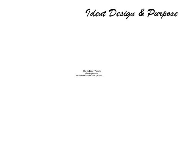 Ident Design & Purpose  QuickTime™ and a decompressor are needed to see this picture.