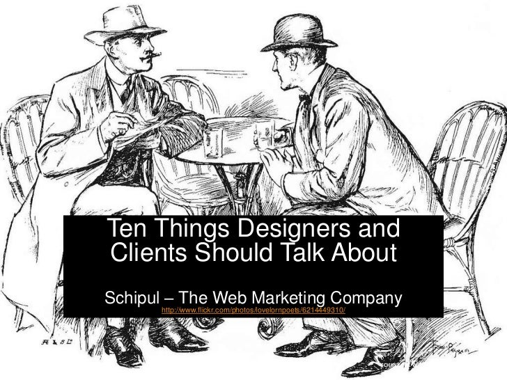Ten Things Designers andClients Should Talk AboutSchipul – The Web Marketing Company      http://www.flickr.com/photos/lov...
