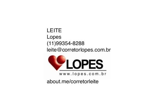 LEITE Lopes (11)99354-8288 leite@corretorlopes.com.br     about.me/corretorleite