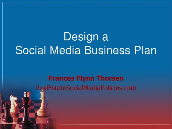 Design a Social Media Business Plan<br />Frances Flynn Thorsen<br />RealEstateSocialMediaPolicies.com<br />
