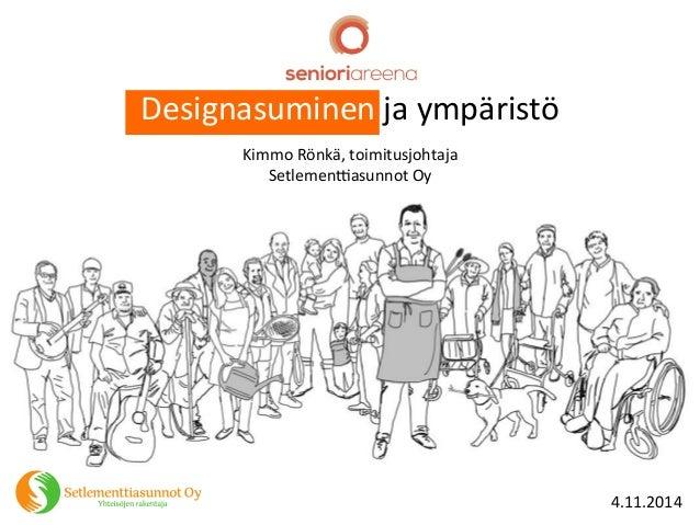Designasuminen  ja  ympäristö  Kimmo  Rönkä,  toimitusjohtaja  Setlemen:asunnot  Oy  4.11.2014