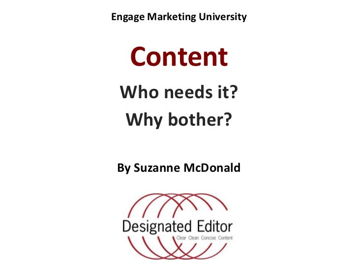 Engage Marketing University <br />Content<br />Who needs it?<br />Why bother?<br />By Suzanne McDonald<br />