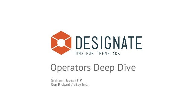 Operators Deep Dive Graham Hayes / HP Ron Rickard / eBay Inc.
