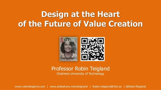 Professor Robin Teigland Chalmers University of Technology www.robinteigland.com | www.slideshare.net/eteigland | Robin.te...