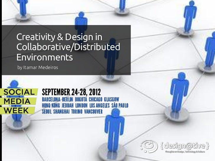 Creativity & Design inCollaborative/DistributedEnvironmentsby Itamar Medeiros