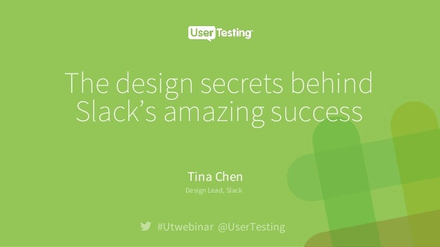 The design secrets behind Slack's amazing success #Utwebinar @UserTesting Tina Chen ! Design Lead, Slack