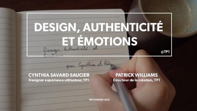 DESIGN, AUTHENTICITÉET ÉMOTIONSCYNTHIA SAVARD SAUCIERDesigner expérience utilisateur, TP1PATRICK WILLIAMSDirecteur de la c...