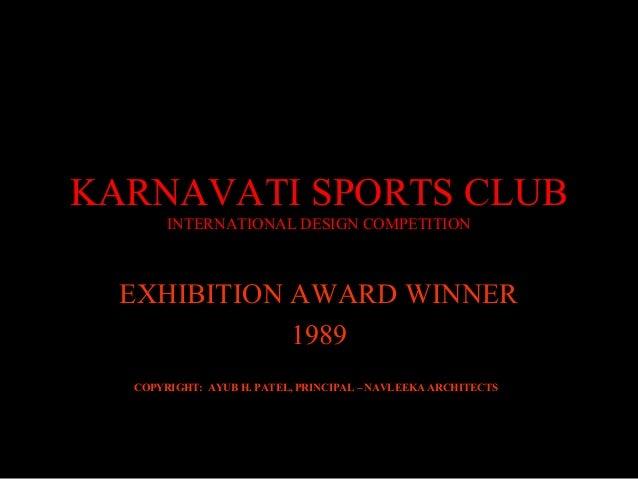 KARNAVATI SPORTS CLUB INTERNATIONAL DESIGN COMPETITION EXHIBITION AWARD WINNER 1989 COPYRIGHT: AYUB H. PATEL, PRINCIPAL – ...