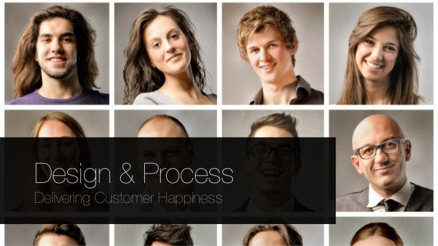 Design & Process Delivering Customer Happiness