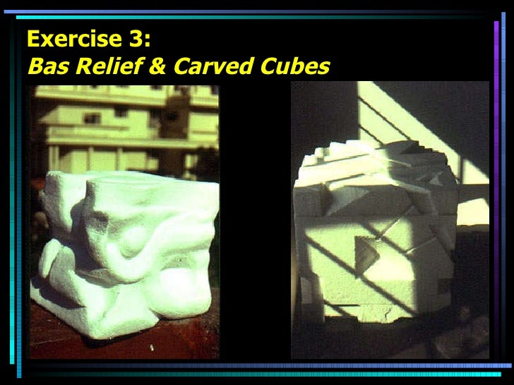 Exercise 3: Bas Relief & Carved Cubes