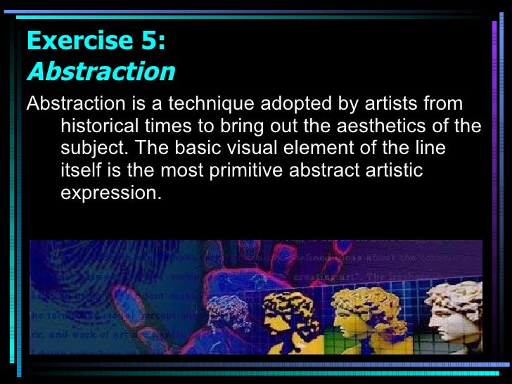 <ul><li>Abstraction is a technique adopted by artists from historical times to bring out the aesthetics of the subject. Th...