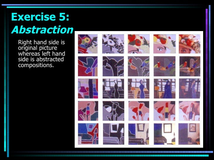 <ul><li>Right hand side is original picture whereas left hand side is abstracted compositions.  </li></ul>Exercise 5:  Abs...