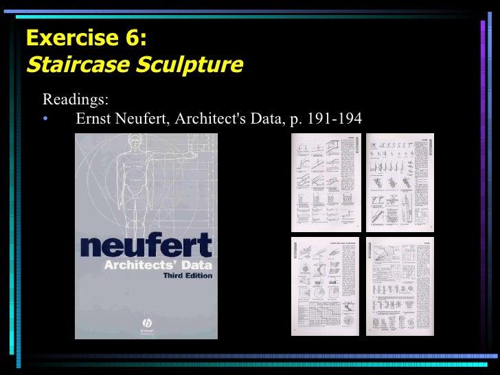 Exercise 6: Staircase Sculpture <ul><li>Readings: </li></ul><ul><li>Ernst Neufert, Architect's Data, p. 191-194 </li></ul>