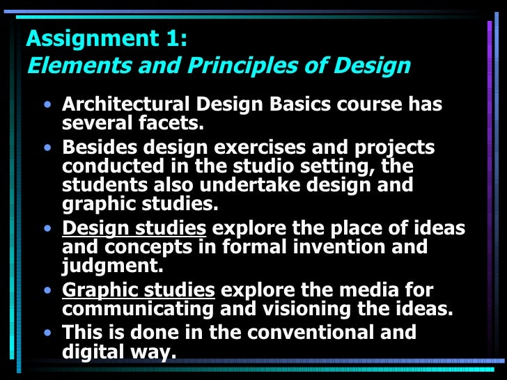 Assignment 1:  Elements and Principles of Design <ul><li>Architectural Design Basics course has several facets.  </li></ul...