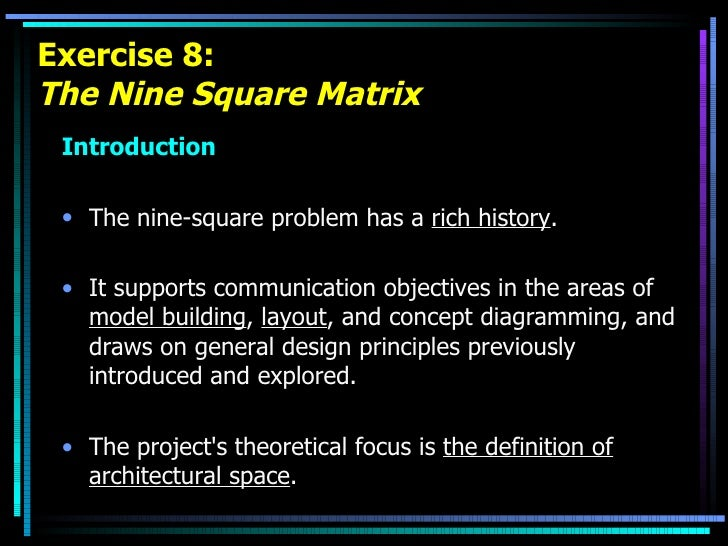 Exercise 8: The Nine Square Matrix <ul><li>Introduction </li></ul><ul><li>The nine-square problem has a  rich history .  <...