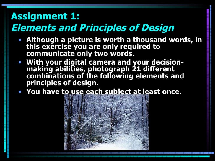 Assignment 1:  Elements and Principles of Design <ul><li>Although a picture is worth a thousand words, in this exercise yo...