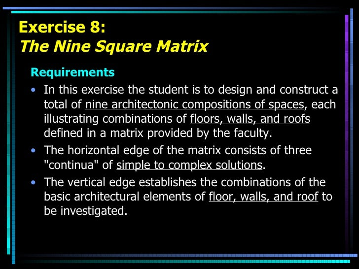 Exercise 8: The Nine Square Matrix <ul><li>Requirements </li></ul><ul><li>In this exercise the student is to design and co...