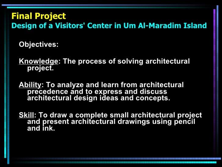 Final Project Design of a Visitors' Center in Um Al-Maradim Island <ul><li>Objectives: </li></ul><ul><li>Knowledge : The p...