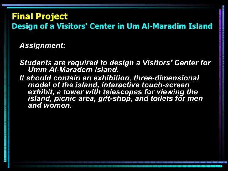 Final Project Design of a Visitors' Center in Um Al-Maradim Island <ul><li>Assignment: </li></ul><ul><li>Students are requ...
