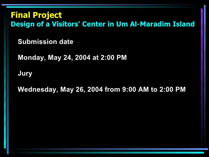 Final Project Design of a Visitors' Center in Um Al-Maradim Island <ul><li>Submission date </li></ul><ul><li>Monday, May 2...