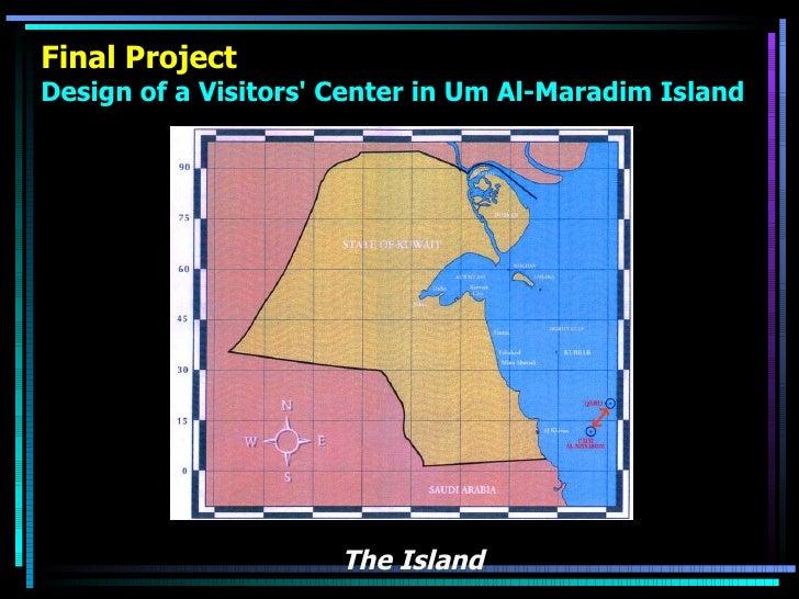 Final Project Design of a Visitors' Center in Um Al-Maradim Island <ul><li>The Island </li></ul>