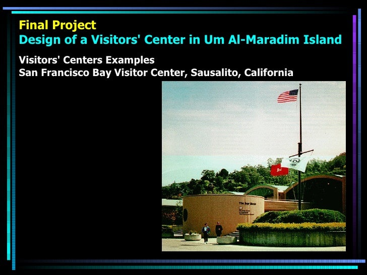Final Project Design of a Visitors' Center in Um Al-Maradim Island <ul><li>Visitors' Centers Examples </li></ul><ul><li>Sa...