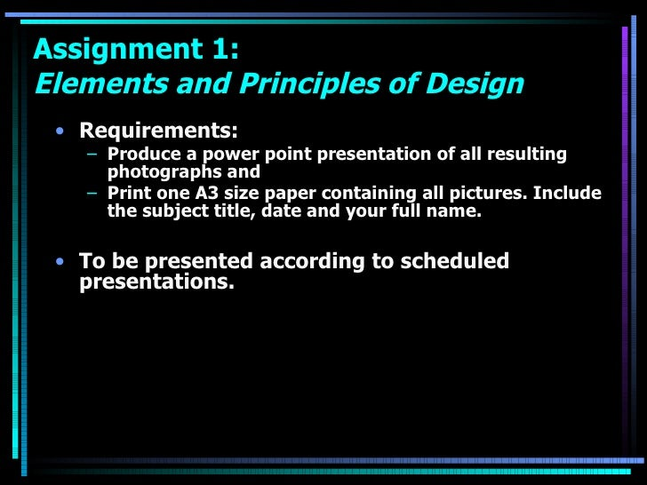 Assignment 1:  Elements and Principles of Design <ul><li>Requirements: </li></ul><ul><ul><li>Produce a power point present...