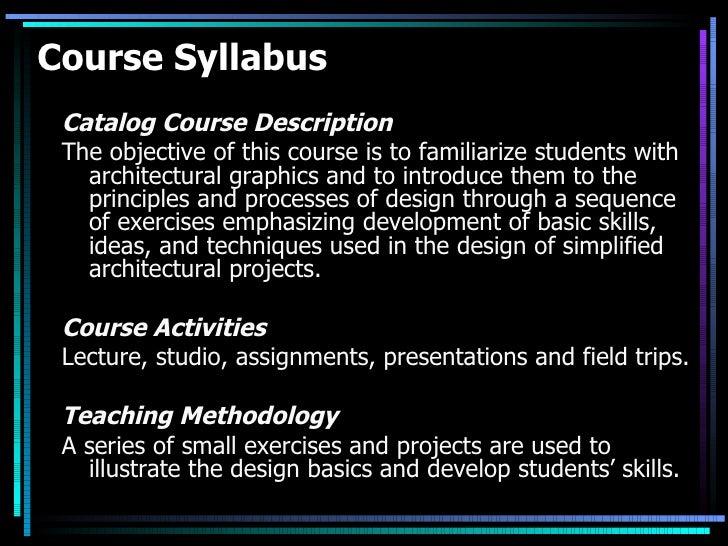 Course Syllabus <ul><li>Catalog Course Description </li></ul><ul><li>The objective of this course is to familiarize studen...